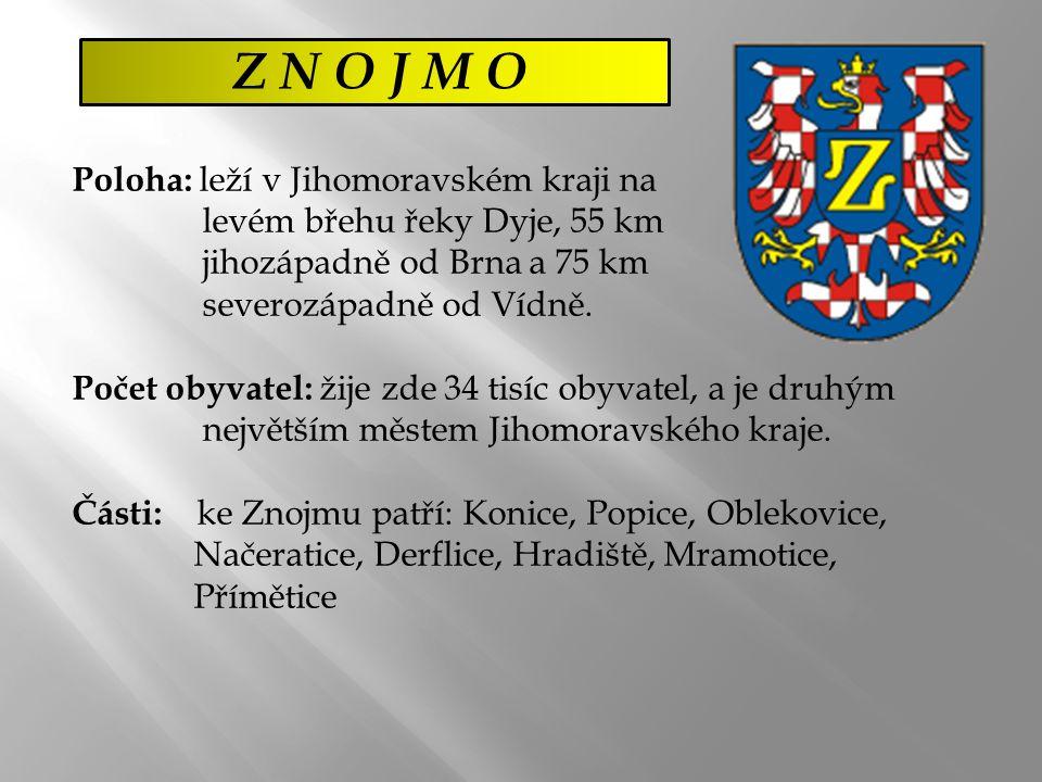 Z N O J M O Poloha: leží v Jihomoravském kraji na levém břehu řeky Dyje, 55 km jihozápadně od Brna a 75 km severozápadně od Vídně.