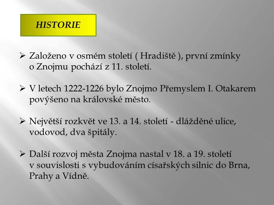 HISTORIE  Založeno v osmém století ( Hradiště ), první zmínky o Znojmu pochází z 11.