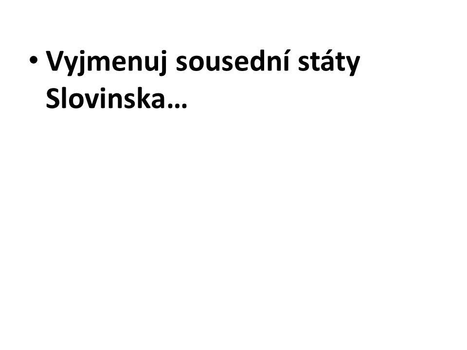 Vyjmenuj sousední státy Slovinska…