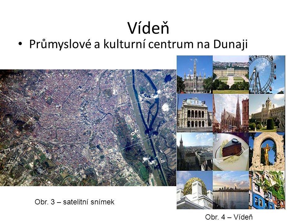Vídeň Průmyslové a kulturní centrum na Dunaji Obr. 3 – satelitní snímek Obr. 4 – Vídeň