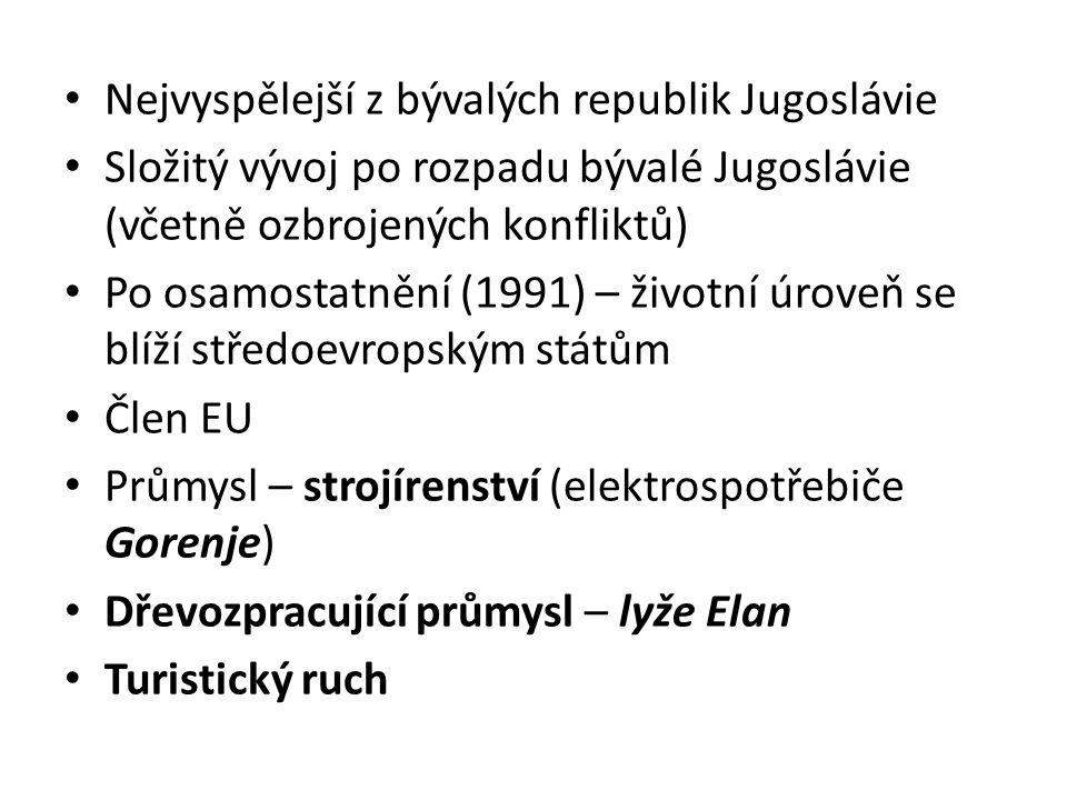 Nejvyspělejší z bývalých republik Jugoslávie Složitý vývoj po rozpadu bývalé Jugoslávie (včetně ozbrojených konfliktů) Po osamostatnění (1991) – životní úroveň se blíží středoevropským státům Člen EU Průmysl – strojírenství (elektrospotřebiče Gorenje) Dřevozpracující průmysl – lyže Elan Turistický ruch