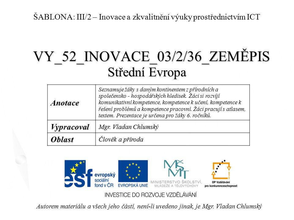 VY_52_INOVACE_03/2/36_ZEMĚPIS Střední Evropa Autorem materiálu a všech jeho částí, není-li uvedeno jinak, je Mgr.