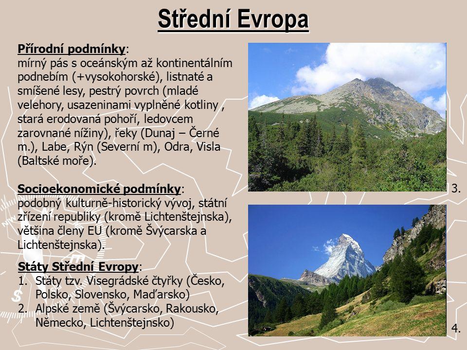 3. Střední Evropa Přírodní podmínky: mírný pás s oceánským až kontinentálním podnebím (+vysokohorské), listnaté a smíšené lesy, pestrý povrch (mladé v