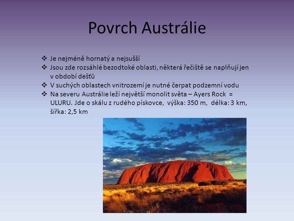 Povrch Austrálie  Je nejméně hornatý a nejsušší  Jsou zde rozsáhlé bezodtoké oblasti, některá řečiště se naplňují jen v období dešťů  V suchých oblastech vnitrozemí je nutné čerpat podzemní vodu  Na severu Austrálie leží největší monolit světa – Ayers Rock = ULURU.