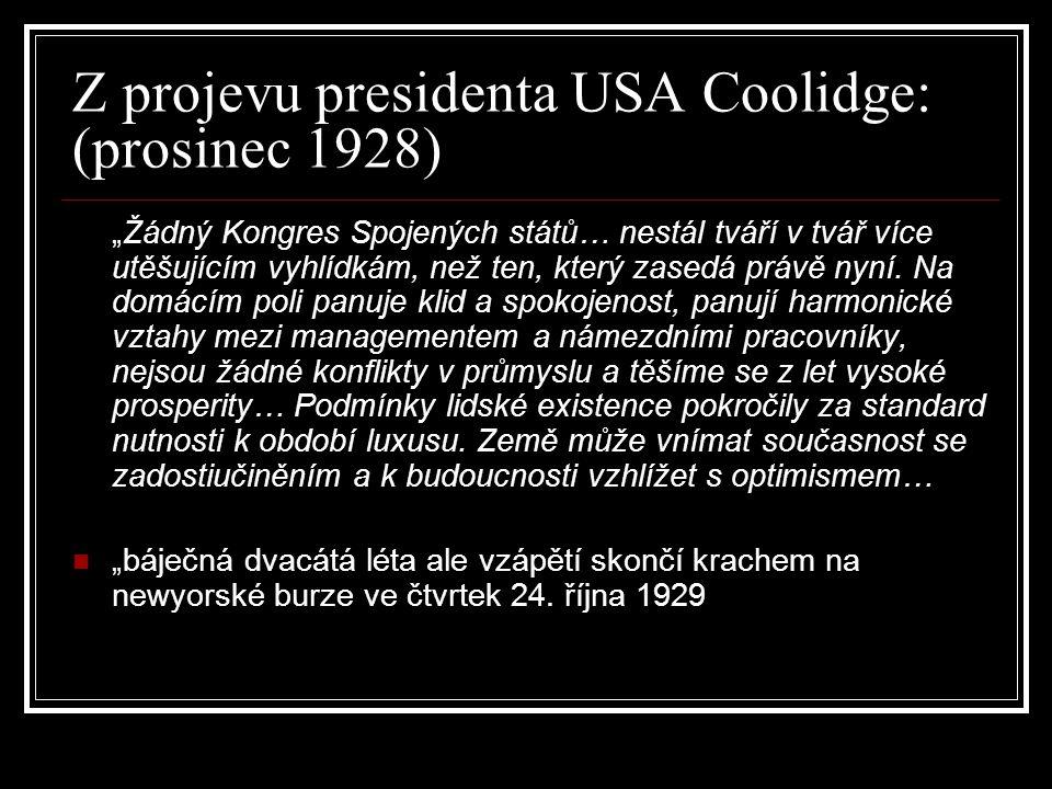 """Z projevu presidenta USA Coolidge: (prosinec 1928) """"Žádný Kongres Spojených států… nestál tváří v tvář více utěšujícím vyhlídkám, než ten, který zasedá právě nyní."""