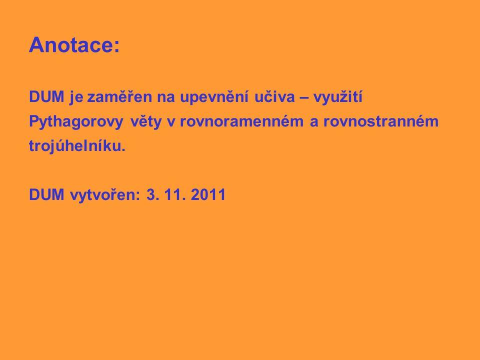 Anotace: DUM je zaměřen na upevnění učiva – využití Pythagorovy věty v rovnoramenném a rovnostranném trojúhelníku. DUM vytvořen: 3. 11. 2011