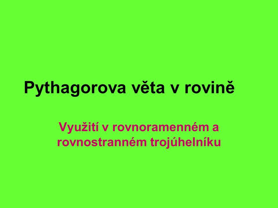 Pythagorova věta v rovině Využití v rovnoramenném a rovnostranném trojúhelníku