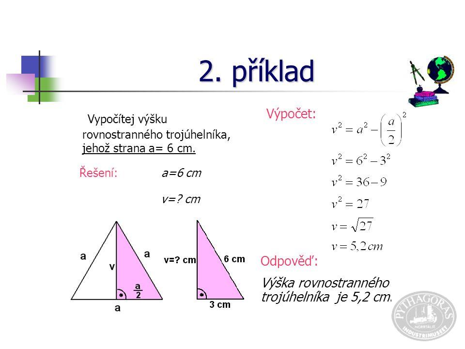 2.příklad Vypočítej výšku rovnostranného trojúhelníka, jehož strana a= 6 cm.