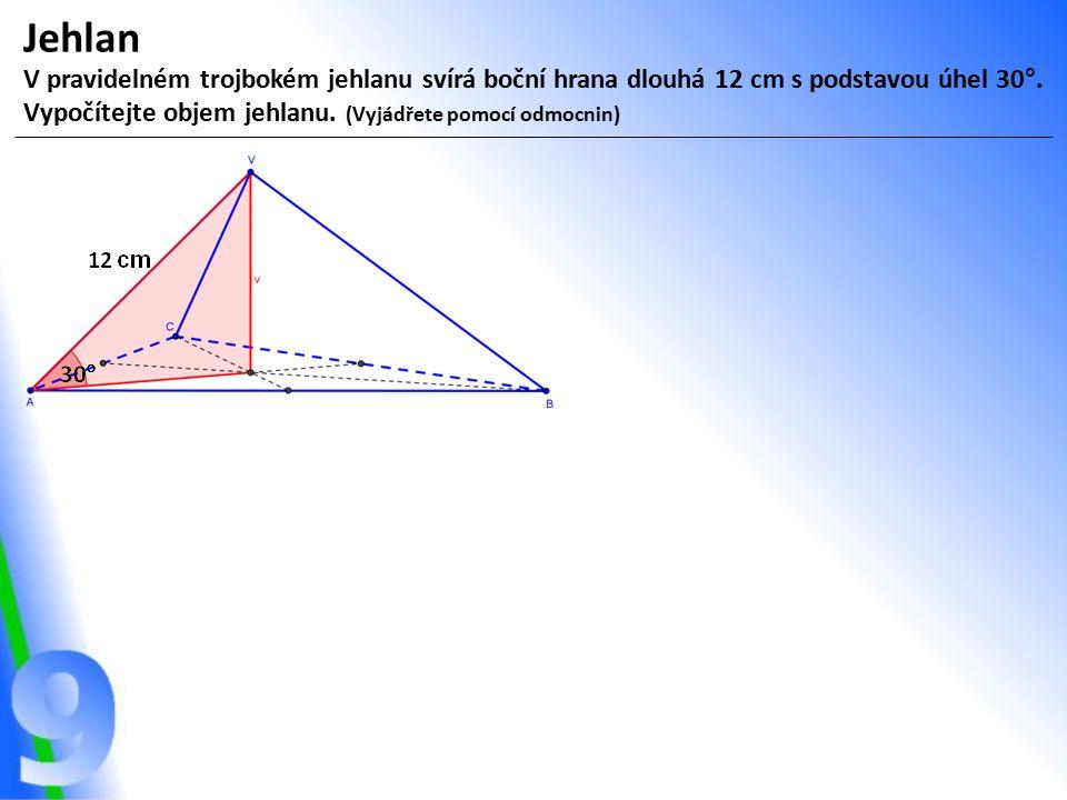 Jehlan V pravidelném trojbokém jehlanu svírá boční hrana dlouhá 12 cm s podstavou úhel 30°. Vypočítejte objem jehlanu. (Vyjádřete pomocí odmocnin)