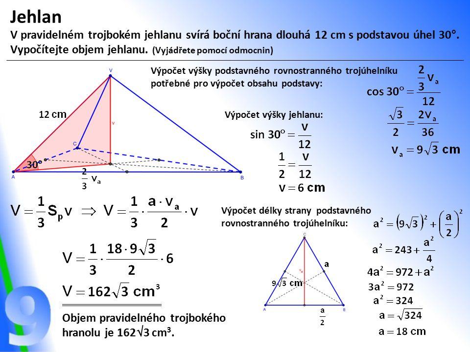 Jehlan V pravidelném trojbokém jehlanu svírá boční hrana dlouhá 12 cm s podstavou úhel 30°. Vypočítejte objem jehlanu. (Vyjádřete pomocí odmocnin) Výp