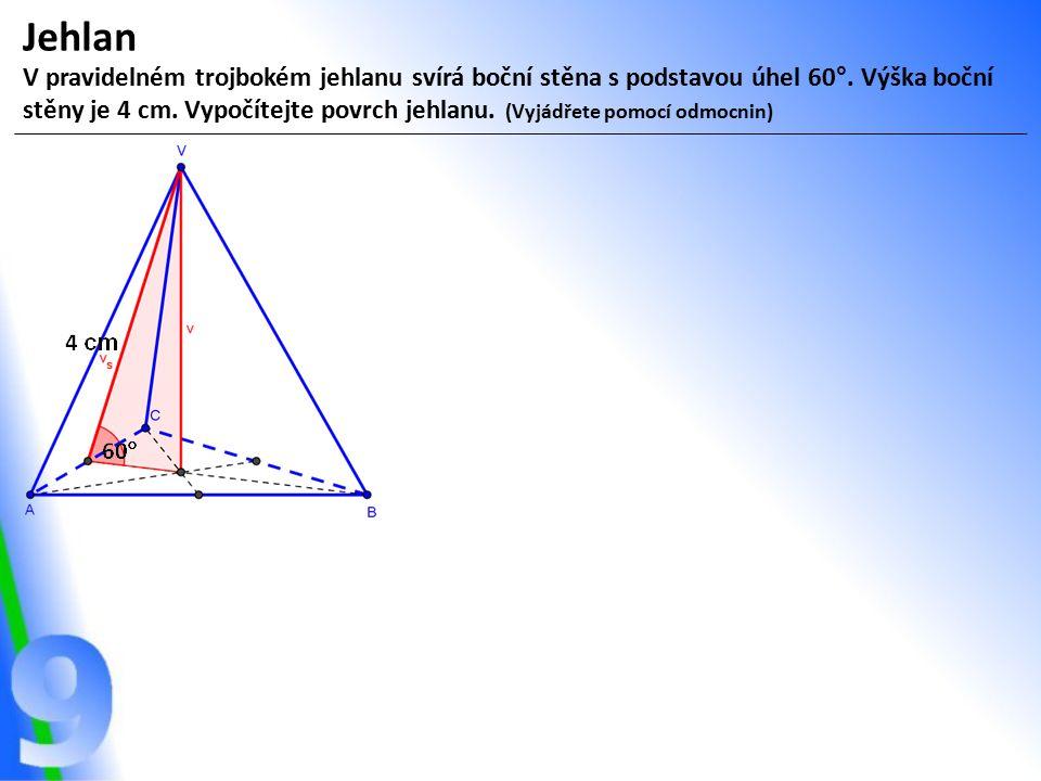 Jehlan V pravidelném trojbokém jehlanu svírá boční stěna s podstavou úhel 60°. Výška boční stěny je 4 cm. Vypočítejte povrch jehlanu. (Vyjádřete pomoc