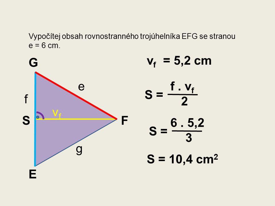 Vypočítej obsah rovnostranného trojúhelníka EFG se stranou e = 6 cm.