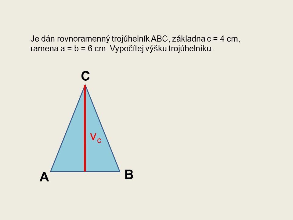 Je dán rovnoramenný trojúhelník ABC, základna c = 4 cm, ramena a = b = 6 cm.