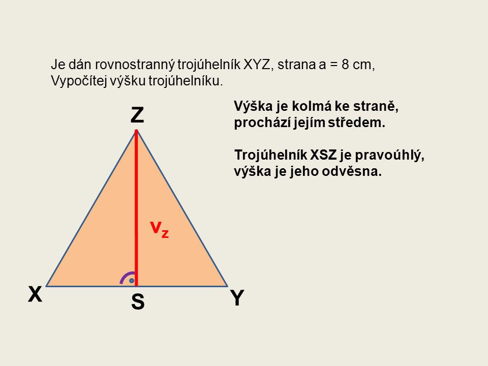 Je dán rovnostranný trojúhelník XYZ, strana a = 8 cm, Vypočítej výšku trojúhelníku.
