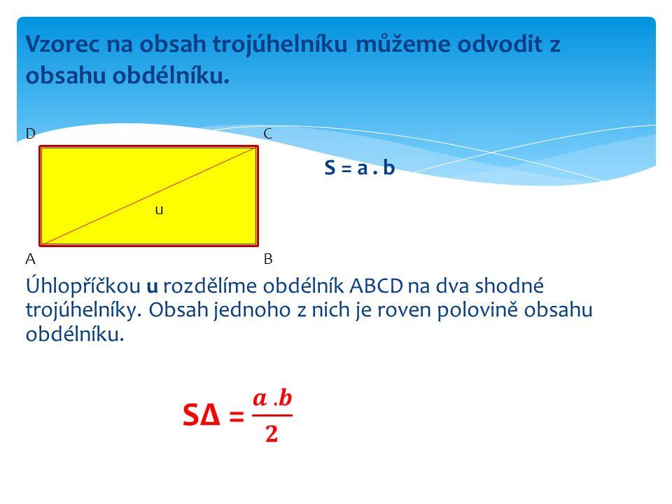 Vzorec na obsah trojúhelníku můžeme odvodit z obsahu obdélníku. A u C B D