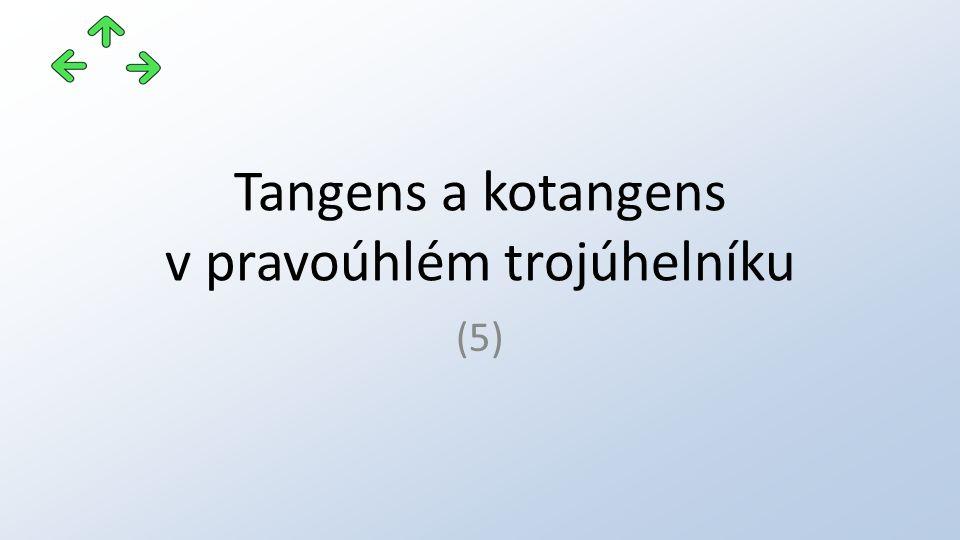 Tangens a kotangens v pravoúhlém trojúhelníku (5)