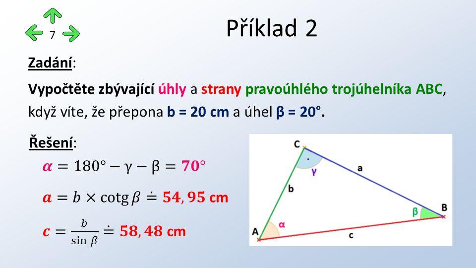 Příklad 2 7 Zadání: Vypočtěte zbývající úhly a strany pravoúhlého trojúhelníka ABC, když víte, že přepona b = 20 cm a úhel β = 20°.