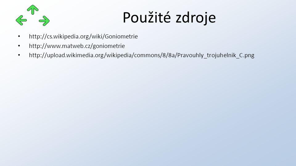 http://cs.wikipedia.org/wiki/Goniometrie http://www.matweb.cz/goniometrie http://upload.wikimedia.org/wikipedia/commons/8/8a/Pravouhly_trojuhelnik_C.png Použité zdroje