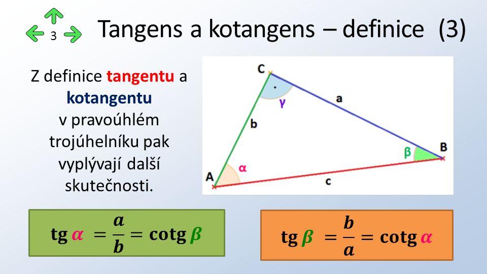 3 Z definice tangentu a kotangentu v pravoúhlém trojúhelníku pak vyplývají další skutečnosti.