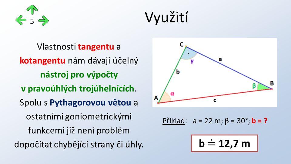 Využití 5 Vlastnosti tangentu a kotangentu nám dávají účelný nástroj pro výpočty v pravoúhlých trojúhelnících.