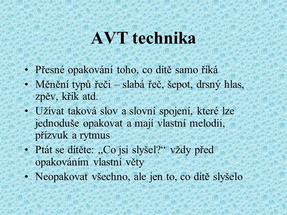 AVT technika Přesné opakování toho, co dítě samo říká Měnění typů řeči – slabá řeč, šepot, drsný hlas, zpěv, křik atd. Užívat taková slov a slovní spo
