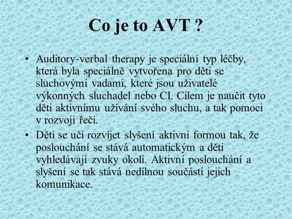 Co je to AVT ? Auditory-verbal therapy je speciální typ léčby, která byla speciálně vytvořena pro děti se sluchovými vadami, které jsou uživatelé výko