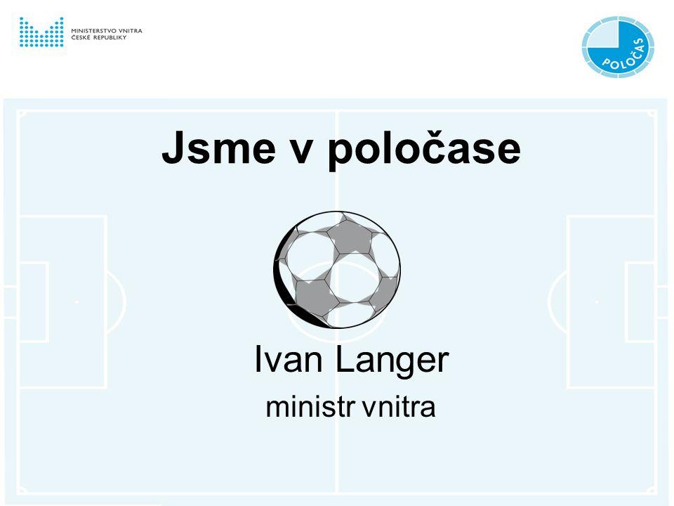 Jsme v poločase Ivan Langer ministr vnitra