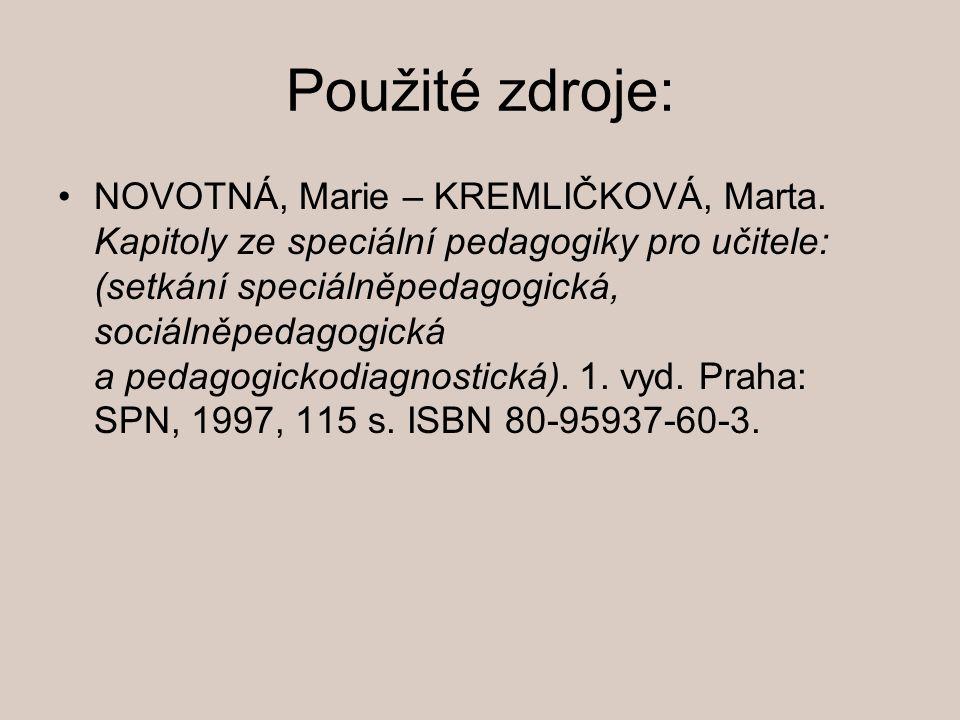 Použité zdroje: NOVOTNÁ, Marie – KREMLIČKOVÁ, Marta. Kapitoly ze speciální pedagogiky pro učitele: (setkání speciálněpedagogická, sociálněpedagogická