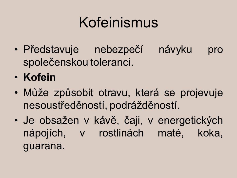 Kofeinismus Představuje nebezpečí návyku pro společenskou toleranci. Kofein Může způsobit otravu, která se projevuje nesoustředěností, podrážděností.