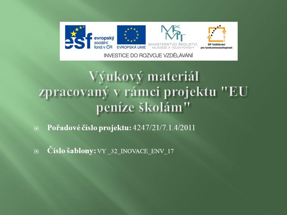  Pořadové číslo projektu: 4247/21/7.1.4/2011  Číslo šablony: VY _32_INOVACE_ENV_17