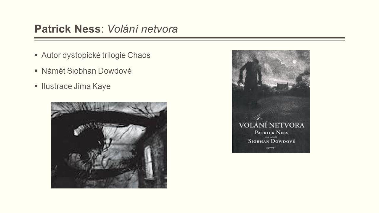 Patrick Ness: Volání netvora  Autor dystopické trilogie Chaos  Námět Siobhan Dowdové  Ilustrace Jima Kaye