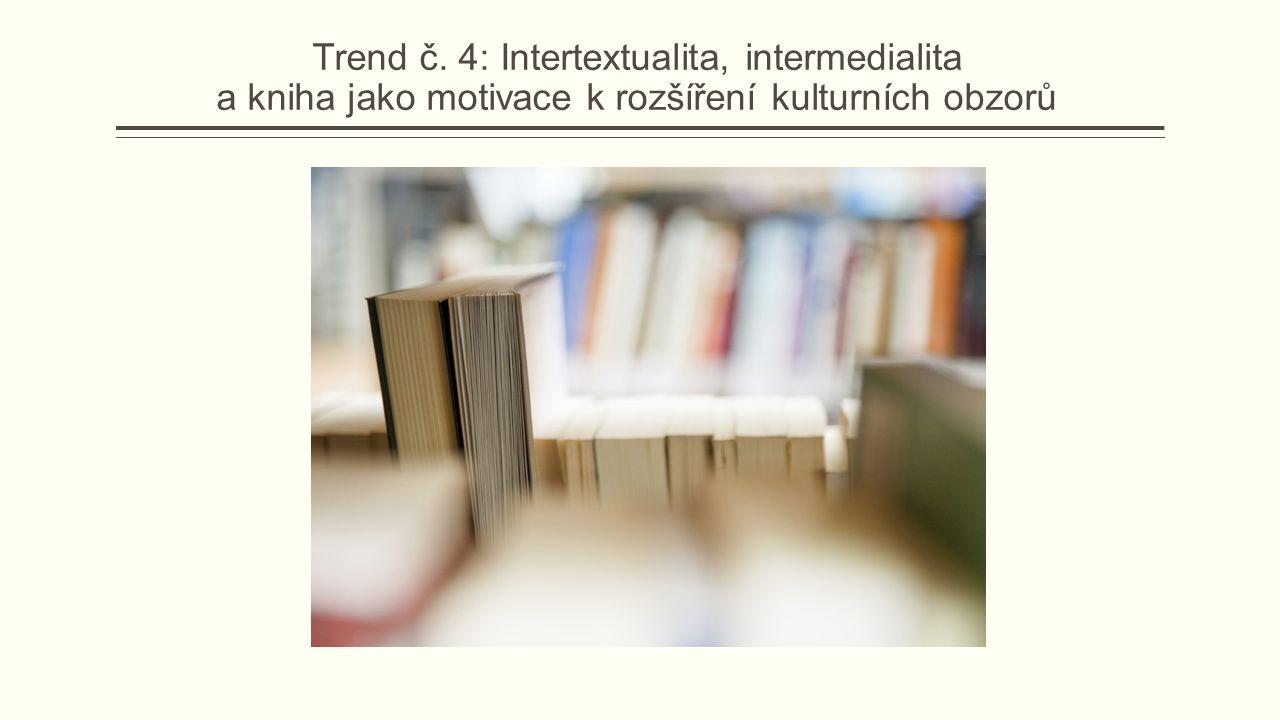 Trend č. 4: Intertextualita, intermedialita a kniha jako motivace k rozšíření kulturních obzorů