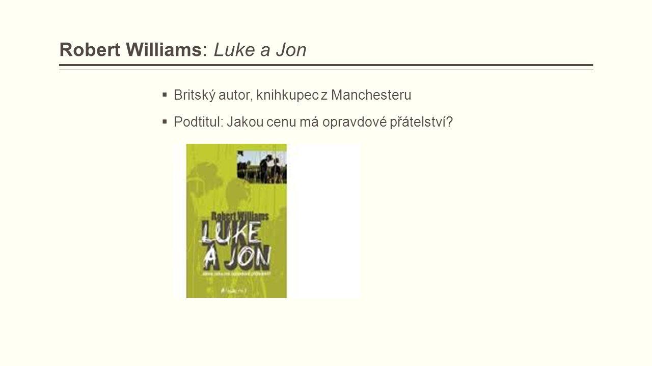 Robert Williams: Luke a Jon  Britský autor, knihkupec z Manchesteru  Podtitul: Jakou cenu má opravdové přátelství