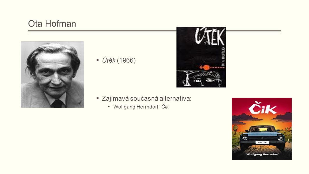 Ota Hofman  Útěk (1966)  Zajímavá současná alternativa:  Wolfgang Herrndorf: Čik