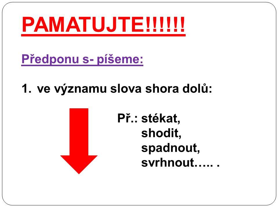 PAMATUJTE!!!!!! Předponu s- píšeme: 1.ve významu slova shora dolů: Př.: stékat, shodit, spadnout, svrhnout…...