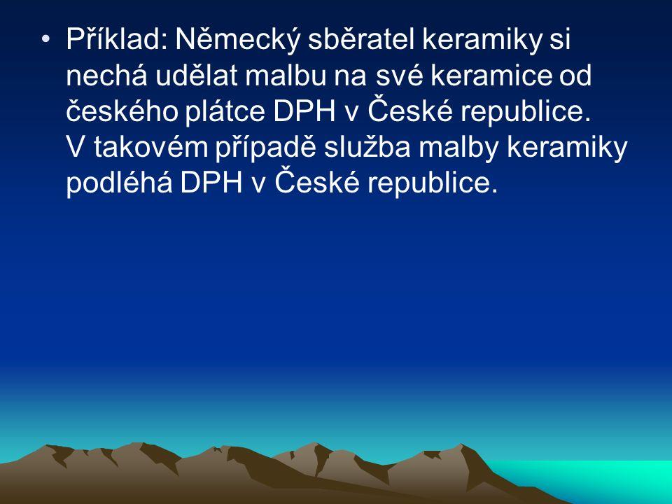 Příklad: Německý sběratel keramiky si nechá udělat malbu na své keramice od českého plátce DPH v České republice.