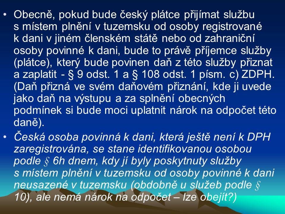 Obecně, pokud bude český plátce přijímat službu s místem plnění v tuzemsku od osoby registrované k dani v jiném členském státě nebo od zahraniční osoby povinné k dani, bude to právě příjemce služby (plátce), který bude povinen daň z této služby přiznat a zaplatit - § 9 odst.
