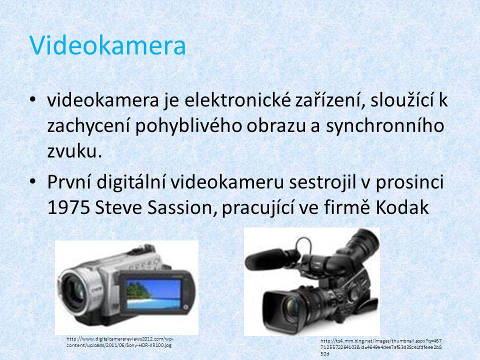 Videokamera videokamera je elektronické zařízení, sloužící k zachycení pohyblivého obrazu a synchronního zvuku.