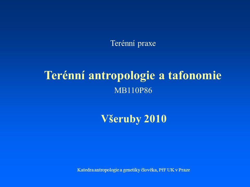 Terénní praxe Terénní antropologie a tafonomie Všeruby 2010 Katedra antropologie a genetiky člověka, PřF UK v Praze MB110P86