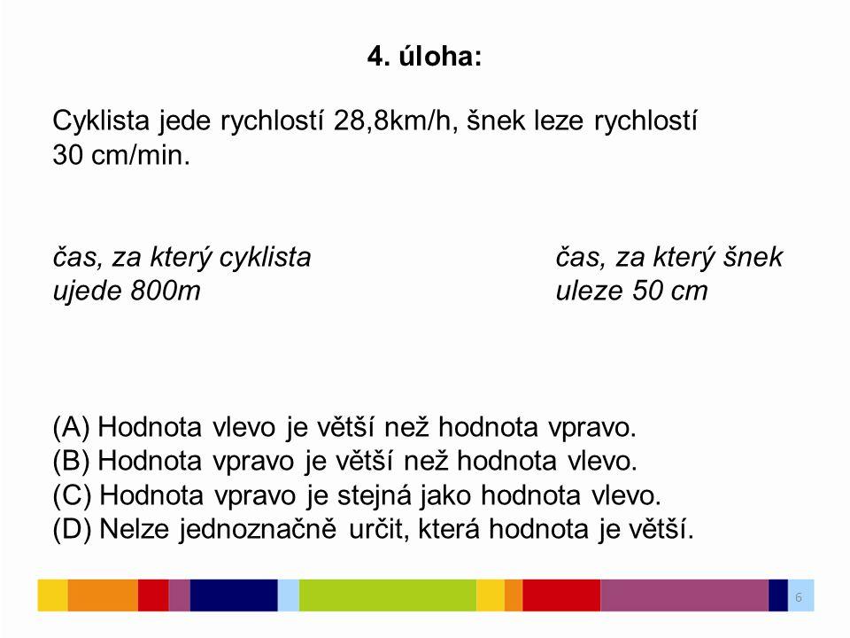 6 4.úloha: Cyklista jede rychlostí 28,8km/h, šnek leze rychlostí 30 cm/min.