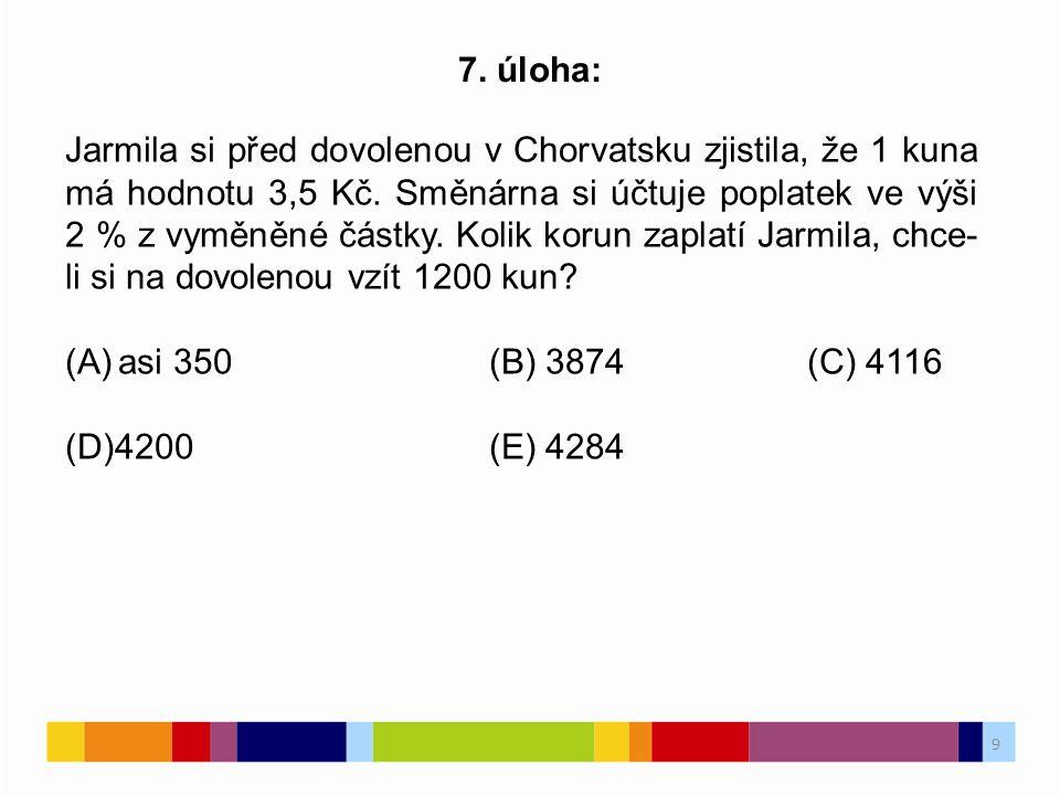 9 7.úloha: Jarmila si před dovolenou v Chorvatsku zjistila, že 1 kuna má hodnotu 3,5 Kč.