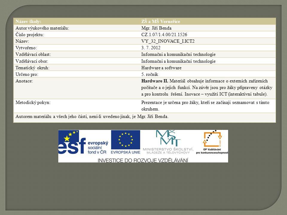 Název školy:ZŠ a MŠ Verneřice Autor výukového materiálu:Mgr. Jiří Benda Číslo projektu:CZ.1.07/1.4.00/21.1526 Název:VY_32_INOVACE_I.ICT2 Vytvořeno:3.