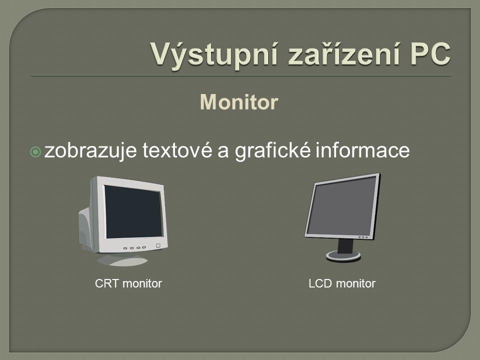 Monitor  zobrazuje textové a grafické informace CRT monitorLCD monitor