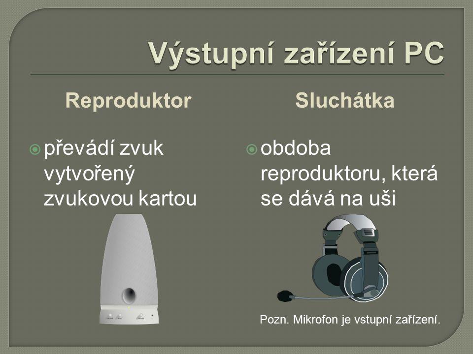 Reproduktor  převádí zvuk vytvořený zvukovou kartou Sluchátka  obdoba reproduktoru, která se dává na uši Pozn.