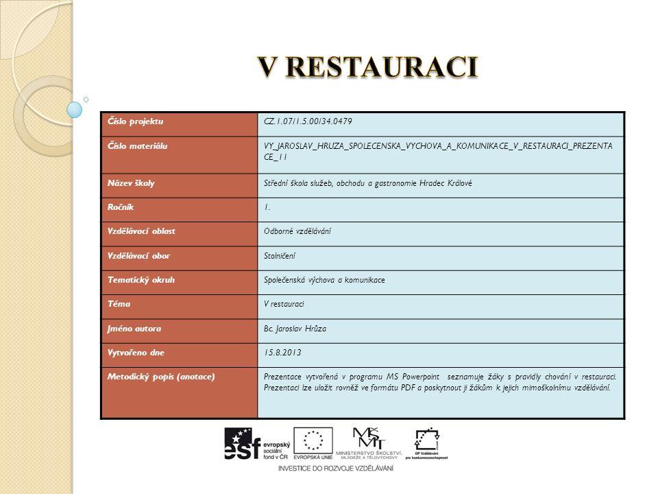 Číslo projektuCZ.1.07/1.5.00/34.0479 Číslo materiáluVY_JAROSLAV_HRUZA_SPOLECENSKA_VYCHOVA_A_KOMUNIKACE_V_RESTAURACI_PREZENTA CE_11 Název školyStřední