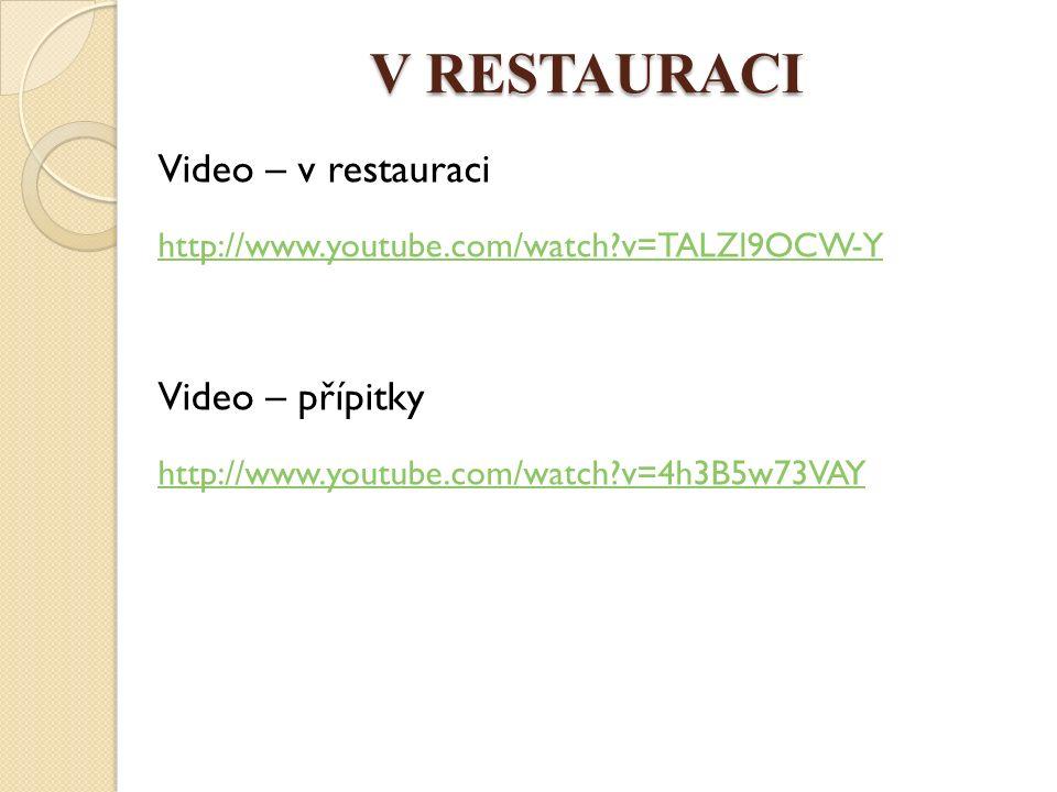 V RESTAURACI Video – v restauraci http://www.youtube.com/watch?v=TALZl9OCW-Y Video – přípitky http://www.youtube.com/watch?v=4h3B5w73VAY