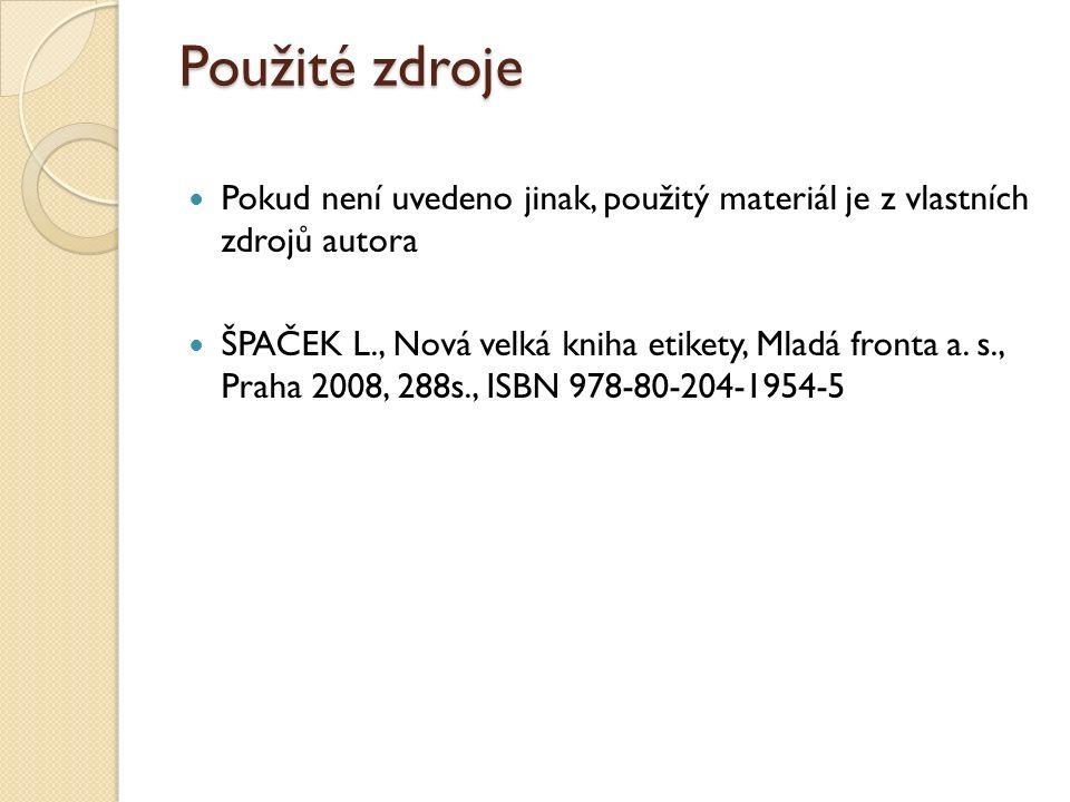 Použité zdroje Pokud není uvedeno jinak, použitý materiál je z vlastních zdrojů autora ŠPAČEK L., Nová velká kniha etikety, Mladá fronta a. s., Praha