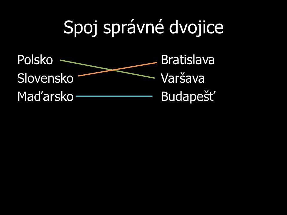 Spoj správné dvojice PolskoBratislava SlovenskoVaršava MaďarskoBudapešť