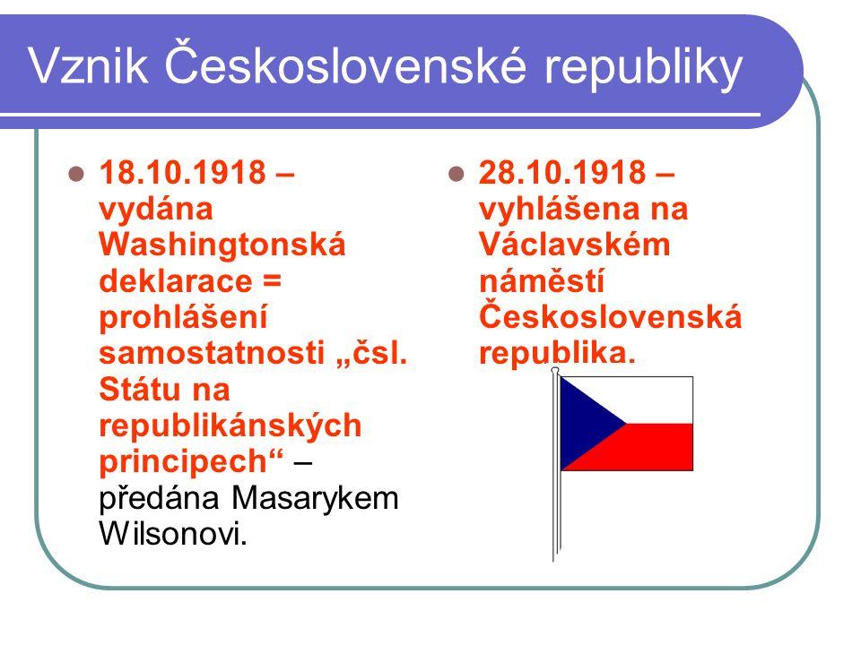"""Vznik Československé republiky 18.10.1918 – vydána Washingtonská deklarace = prohlášení samostatnosti """"čsl. Státu na republikánských principech"""" – pře"""