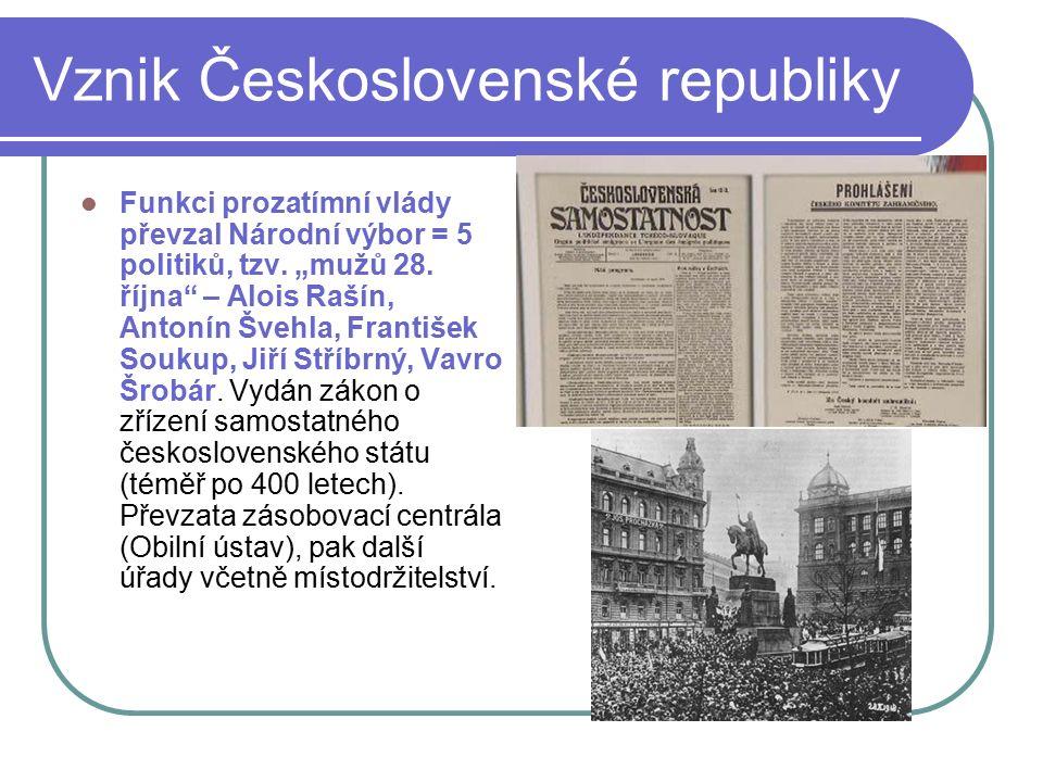 Vznik Československé republiky Funkci prozatímní vlády převzal Národní výbor = 5 politiků, tzv.